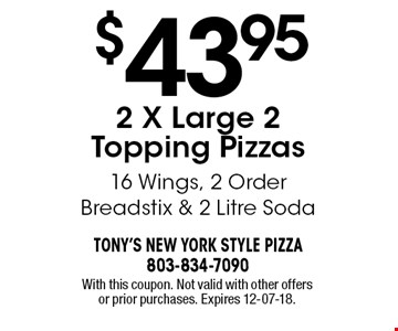$43.95 2 X Large 2 Topping Pizzas 16 Wings, 2 Order Breadstix & 2 Litre Soda . With this coupon. Not valid with other offers or prior purchases. Expires 12-07-18.