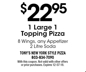 $22.95 1 Large 1 Topping Pizza 8 Wings, any Appetizer 2 Litre Soda . With this coupon. Not valid with other offers or prior purchases. Expires 12-07-18.