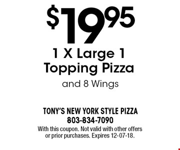 $19.95 1 X Large 1 Topping Pizzaand 8 Wings. With this coupon. Not valid with other offers or prior purchases. Expires 12-07-18.