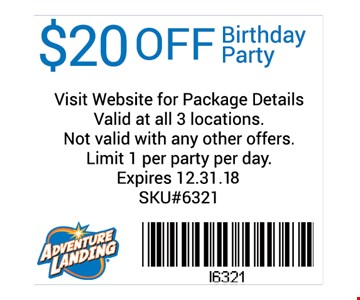 $20 off birthday party. Visit website for package details. Valid at all 3 locations. Not valid with any other offers. Limit 1 per party per day. Expires 12-31-18. SKU#6321.