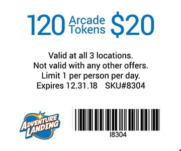 120 Arcade Tokens $20. Valid at all 3 locations. Not valid with any other offers. Limit 1 per person per day. Expires 12-31-18. SKU#8304.