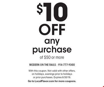 $10 off any purchase of $50 or more. With this coupon. Not valid with other offers, on holidays, evenings prior to holidays or prior purchases. Expires 6/30/19. Go to LocalFlavor.com for more coupons.