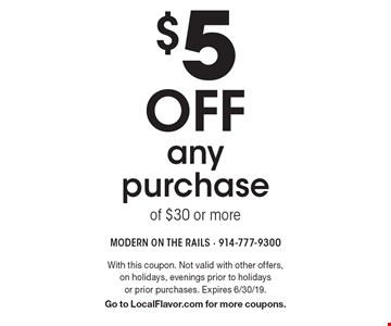 $5 off any purchase of $30 or more. With this coupon. Not valid with other offers, on holidays, evenings prior to holidays or prior purchases. Expires 6/30/19. Go to LocalFlavor.com for more coupons.