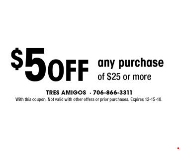 $5Off any purchase of $25 or more. With this coupon. Not valid with other offers or prior purchases. Expires 12-15-18.