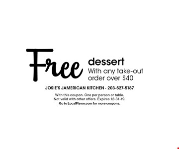 Free dessertWith any take-out order over $40. With this coupon. One per person or table. Not valid with other offers. Expires 12-31-19. Go to LocalFlavor.com for more coupons.