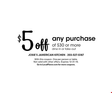 $5 off any purchase of $30 or more. dine in or take-out. With this coupon. One per person or table. Not valid with other offers. Expires 12-31-19. Go to LocalFlavor.com for more coupons.
