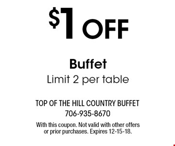 $1 OFF Buffet Limit 2 per table. With this coupon. Not valid with other offers or prior purchases. Expires 12-15-18.