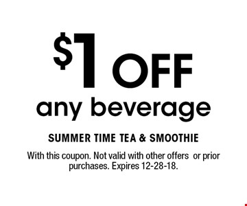 $1 OFF any beverage. With this coupon. Not valid with other offersor prior purchases. Expires 12-28-18.