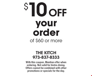 $10 off your order of $60 or more. With this coupon. Mention offer when ordering. Not valid for bistro dining. Offers cannot be combined with other promotions or specials for the day.
