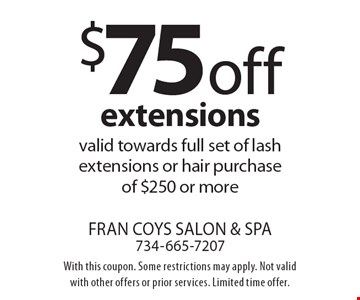 $75 off extensions. Valid towards full set of lash extensions or hair purchase