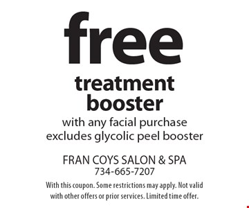 Free treatment booster with any facial purchase. Excludes glycolic peel booster. With this coupon. Some restrictions may apply. Not valid