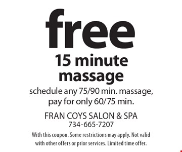 Free 15 minute massage. Schedule any 75/90 min. massage, pay for only 60/75 min. With this coupon. Some restrictions may apply. Not valid