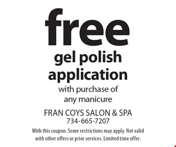 Free gel polish application with purchase of any manicure. With this coupon. Some restrictions may apply. Not valid with other offers or prior services. Limited time offer.