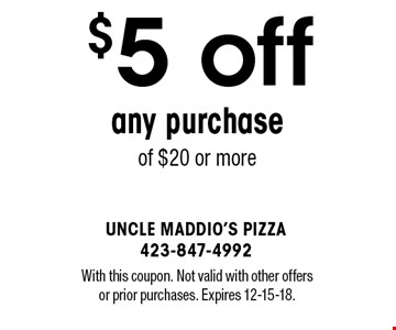 $5 off any purchase of $20 or more. With this coupon. Not valid with other offers or prior purchases. Expires 12-15-18.