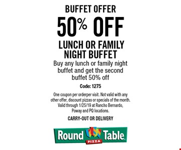 BUFFET OFFER 50% off lunch or family night buffet.Buy any lunch or family night buffet and get the second buffet 50% off. Code: 1275. One coupon per orderper visit. Not valid with any other offer, discount pizzas or specials of the month. Valid through 1/25/19 at Rancho Bernardo,