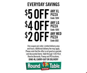 Everyday Savings $5 off any x-large pizza (code: clip105), $4 off any large pizza (code: clip104) OR $2 off any medium pizza (code: clip102) One coupon per order. Limited delivery area and hours. Additional delivery fee may apply. Please note that the offer is not good on specials and discounted items. Valid through 1/25/19 at Rancho Bernardo, Poway and PQ locations. Dine-in, carry-out or delivery