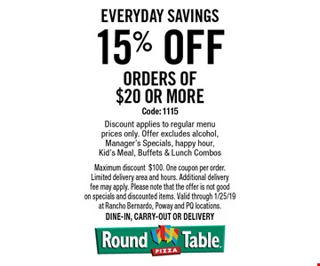 Everyday Savings 15% off orders of $20 or more. Code: 1115. Discount applies to regular menu prices only. Offer excludes alcohol, Manager's Specials, happy hour, Kid's Meal, Buffets & Lunch Combos. Maximum discount $100. One coupon per order. Limited delivery area and hours. Additional delivery fee may apply. Please note that the offer is not good on specials and discounted items. Valid through 1/25/19 at Rancho Bernardo, Poway and PQ locations.Dine-in, carry-out or delivery