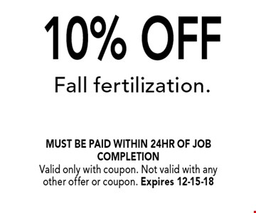 10% OFF Fall fertilization.. must be paid within 24hr of job completionValid only with coupon. Not valid with any other offer or coupon. Expires 12-15-18