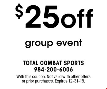 $25 off group event. With this coupon. Not valid with other offers or prior purchases. Expires 12-31-18.