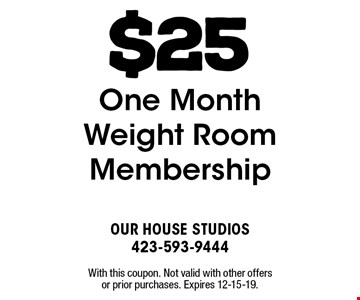 $25 One Month Weight Room Membership. With this coupon. Not valid with other offers or prior purchases. Expires 12-15-19.