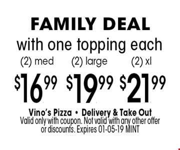$16.99$19. .99$21.99(2) med(2) large(2) xl . with one topping each. Vino's Pizza - Delivery & Take Out Valid only with coupon. Not valid with any other offer or discounts. Expires 01-05-19 MINT