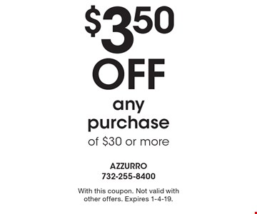 $3.50 Off any purchase of $30 or more. With this coupon. Not valid with other offers. Expires 1-4-19.