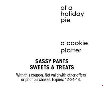 $2off$5offof a holiday piea cookie platter . With this coupon. Not valid with other offers or prior purchases. Expires 12-24-18.
