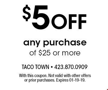 $5 OFF any purchase of $25 or more. With this coupon. Not valid with other offers or prior purchases. Expires 01-19-19.