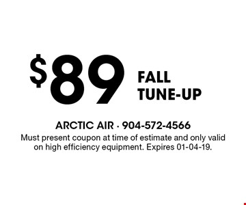 $89 FALLTUNE-UP. Must present coupon at time of estimate and only valid on high efficiency equipment. Expires 01-04-19.