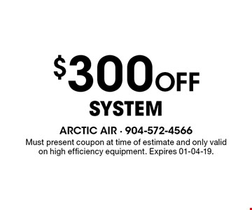 $300 Off System. Must present coupon at time of estimate and only valid on high efficiency equipment. Expires 01-04-19.