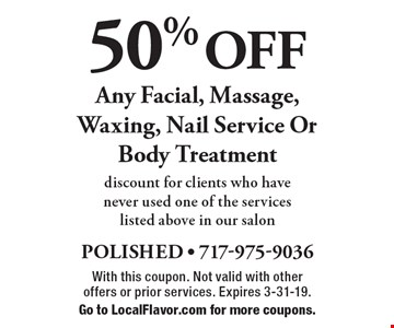50% OFF Any Facial, Massage, Waxing, Nail Service Or Body Treatment. Discount for clients who have never used one of the services listed above in our salon. With this coupon. Not valid with other offers or prior services. Expires 3-31-19. Go to LocalFlavor.com for more coupons.