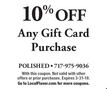 10% OFF Any Gift Card Purchase. With this coupon. Not valid with other  offers or prior purchases. Expires 3-31-19. Go to LocalFlavor.com for more coupons.