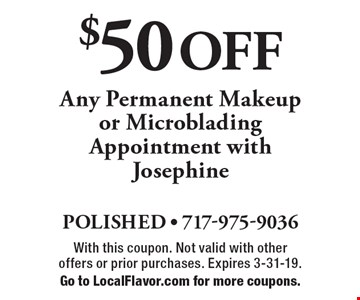 $50 OFF Any Permanent Makeup or Microblading Appointment with Josephine. With this coupon. Not valid with other offers or prior purchases. Expires 3-31-19. Go to LocalFlavor.com for more coupons.
