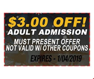$3 off adult admission. must present offer. not valid w/ther coupons. Expires 01-04-19