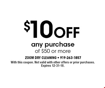 $10 OFF any purchase of $50 or more. With this coupon. Not valid with other offers or prior purchases. Expires 12-31-18.