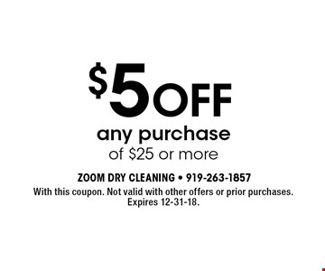 $5 OFF any purchase of $25 or more. With this coupon. Not valid with other offers or prior purchases. Expires 12-31-18.