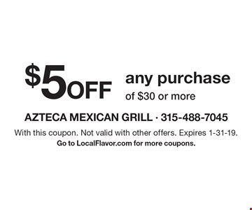 $5 Off any purchase of $30 or more. With this coupon. Not valid with other offers. Expires 1-31-19. Go to LocalFlavor.com for more coupons.
