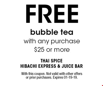 FREE bubble tea with any purchase$25 or more. With this coupon. Not valid with other offers or prior purchases. Expires 01-19-19.
