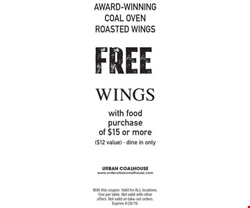 AWARD-WINNING COAL OVEN ROASTED WINGS. FREE wings with food purchase of $15 or more ($12 value) - dine in only. With this coupon. Valid for ALL locations. One per table. Not valid with other offers. Not valid on take-out orders. Expires 4/28/19.