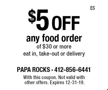 $5 off any food order of $30 or more eat in, take-out or delivery. With this coupon. Not valid with other offers. Expires 12-31-19.