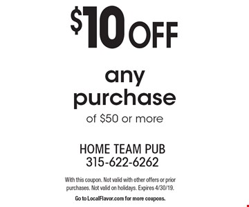 $10 off any purchase of $50 or more. With this coupon. Not valid with other offers or prior purchases. Not valid on holidays. Expires 4/30/19. Go to LocalFlavor.com for more coupons.