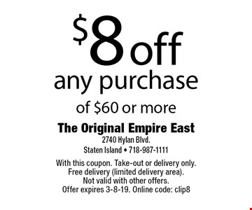 $8 off any purchase of $60 or more. With this coupon. Take-out or delivery only. Free delivery (limited delivery area). Not valid with other offers. Offer expires 3-8-19. Online code: clip8