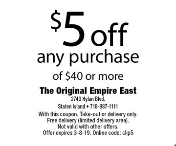 $5 off any purchase of $40 or more. With this coupon. Take-out or delivery only. Free delivery (limited delivery area). Not valid with other offers. Offer expires 3-8-19. Online code: clip5