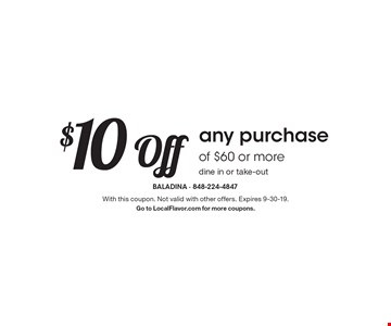$10 off any purchase of $60 or more. Dine in or take-out. With this coupon. Not valid with other offers. Expires 9-30-19. Go to LocalFlavor.com for more coupons.