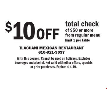 $10 OFF total check of $50 or more from regular men. Llimit 1 per table. With this coupon. Cannot be used on holidays. Excludes beverages and alcohol. Not valid with other offers, specials or prior purchases. Expires 4-4-19.