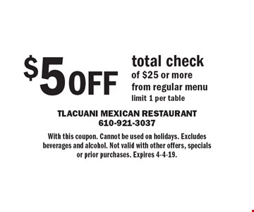 $5 OFF total check of $25 or more from regular menu. Limit 1 per table. With this coupon. Cannot be used on holidays. Excludes beverages and alcohol. Not valid with other offers, specials or prior purchases. Expires 4-4-19.