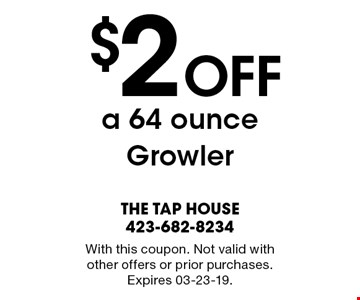 $2 Off a 64 ounceGrowler. With this coupon. Not valid with other offers or prior purchases. Expires 03-23-19.