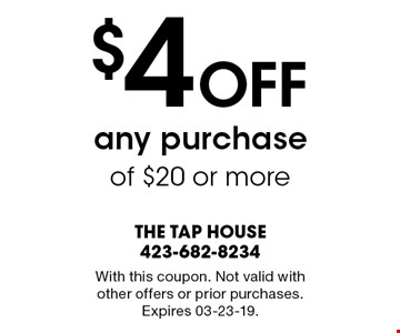$4 Off any purchase of $20 or more. With this coupon. Not valid with other offers or prior purchases. Expires 03-23-19.