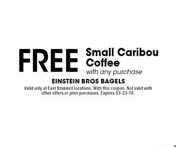 FREE Small Caribou Coffeewith any purchase. Valid only at East Brainerd locations. With this coupon. Not valid with other offers or prior purchases. Expires 03-23-19.