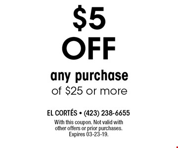 $5 OFF any purchase of $25 or more. With this coupon. Not valid with other offers or prior purchases. Expires 03-23-19.